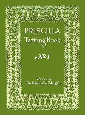 Priscilla Tatting Book #1 c.1909 - Lovely Patterns for Vintage Shuttle Laces