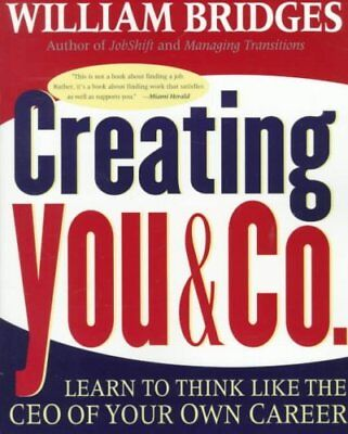 Creating You and Co.: Learn to Think Like the CEO of Your Own Career by...
