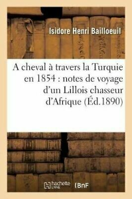 A Cheval a Travers La Turquie En 1854: Notes de Voyage D'Un Lil... 9782014513226