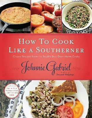 How to Cook Like a Southerner: Classic Recipes from the South's Best Down-