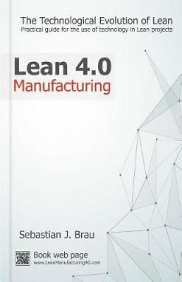 Lean Manufacturing 4.0 The Technological Evolution of Lean 9781539322948