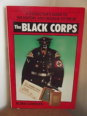 A Collector's Guide~History&Regalia of the SS~The BLACK CORPS by Robin Lumsden