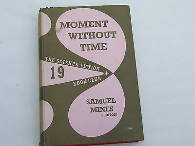 Moment Without Time.EditorSamuel Mines. The Science Fiction Book Club (UK) No.19