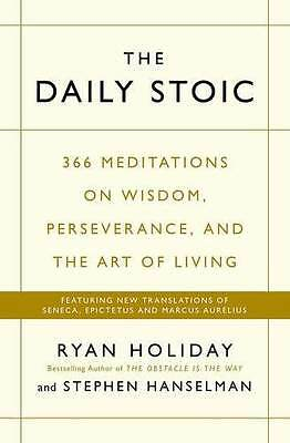 The Daily Stoic : 366 Meditations on Wisdom, Perseverance By Ryan Holiday