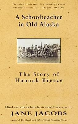 A Schoolteacher in Old Alaska : The Story of Hannah Breece by Jane Jacobs and Ha