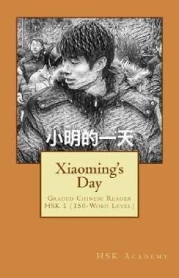 Xiaoming's Day: Graded Chinese Reader: Hsk 1 (150-Word Level) by Hsk Academy,...