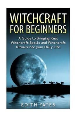 Witchcraft Witchcraft for Beginners: A Guide to Bringing Real W... 9781518604522