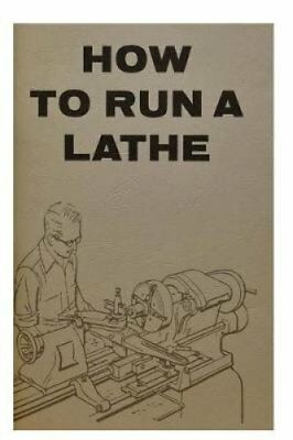 How to Run a Lathe For the Beginner: How to Erect, Care for and... 9781773230597