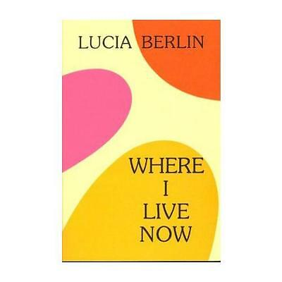 Where I Live Now: Stories 1993-1998 by Lucia Berlin (Paperback, 1999)