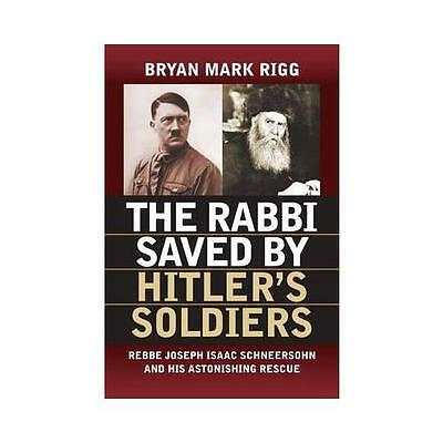 The Rabbi Saved by Hitler's Soldiers: Rebbe Joseph Isaac Schneersohn and His...