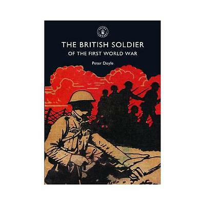 The British Soldier of the First World War by Peter Doyle (Paperback, 2008)