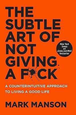 The Subtle Art of Not Giving a F*ck by Mark Manson A Counterintuitive Approach