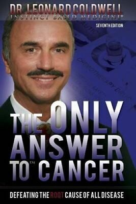 The Only Answer to Cancer: Defeating the Root Cause of All Disease by Dr...