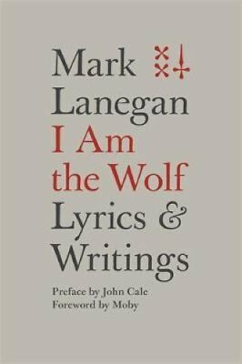 I am the Wolf: Lyrics and Writings by Mark Lanegan (Hardback, 2017)