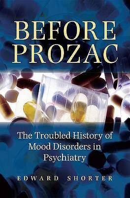 Before Prozac: The Troubled History of Mood Disorders in Psychiatry by Edward S…