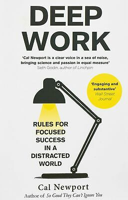 Deep Work: Rules for Focused Success in a Distracted World by Cal Newport