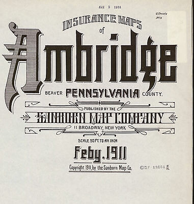 Ambridge, Pennsylvania~Sanborn Map©~1905, 1911, 1917, 1923~53 maps in full color