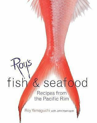 Roy's Fish and Seafood: Recipes from the Pacific Rim by Roy Yamaguchi