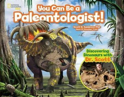 You Can Be a Paleontologist!: Discovering Dinosaurs with Dr. Scott by...