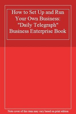 """How to Set Up and Run Your Own Business: """"Daily Telegraph"""" Bus ..9780863670909"""
