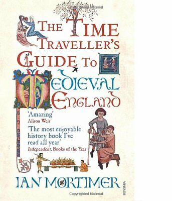 The Time Traveller's Guide to Medieval England: A Handbook for Visitors to th.