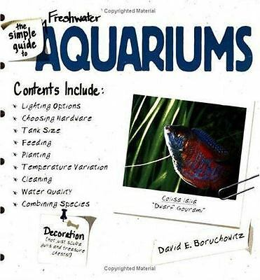 The Simple Guide to Freshwater Aquarium by David E. Boruchowitz (2001, Paperback