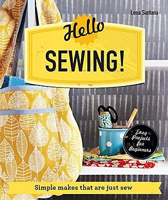 Hello Sewing!: Simple Makes That are Just Sew (Make Me!)-Lena Santana