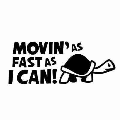 "Movin ' as Fast as I can VINYL DECAL Sticker 5"" x 3"". BUY 2 GET 1 FREE"