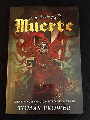 La Santa Muerte: Unearthing the Magic & Mysticism of Death Tomás Prower* SAMHAIN