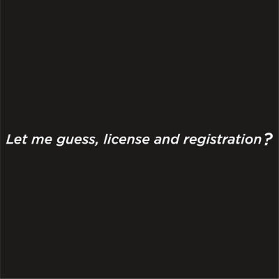 Let my guess, license and registration Sticker decal *WHITE