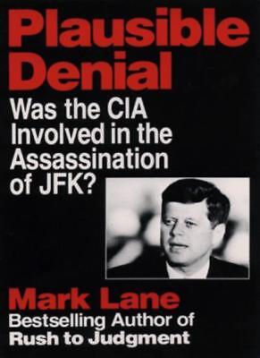 Plausible Denial: Was the CIA Involved in the JFK Assassination?-Mark Lane