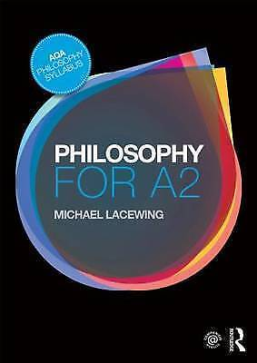 Philosophy for A2 by Michael Lacewing...