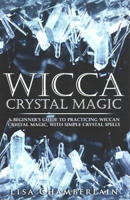 Wicca Crystal Magic A Beginner's Guide to Practicing Wiccan Cry... 9781512140101