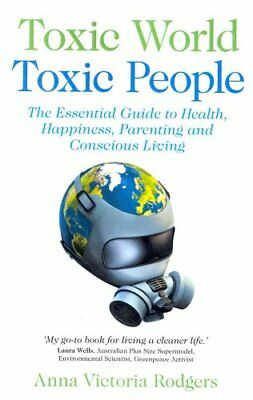 Toxic World, Toxic People The Essential Guide to Health, Happin... 9781780994710