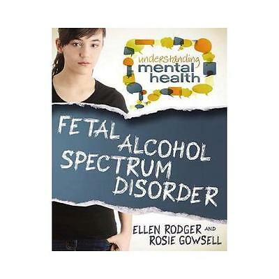 Fetal Alcohol Spectrum Disorder by Ellen Rodger, Rosie Gowsell