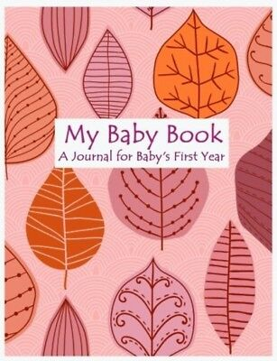 My Baby Book: A Journal for Baby's First Year Ideal for Gift BRAND NEW 2017