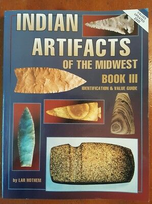 Indian Artifacts of the Midwest Book III by Lar Hothem