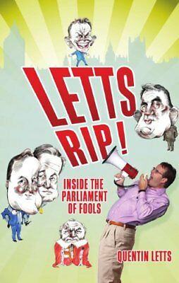 Letts Rip! Inside the Parliament of Fools-Quentin Letts