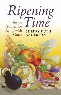 Ripening Time Inside Stories for Aging with Grace 9781780999630
