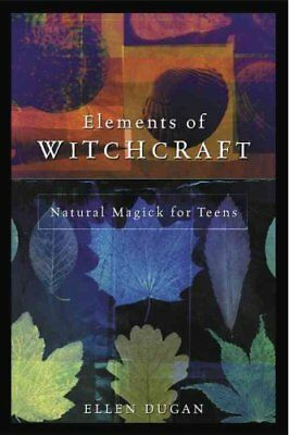 Elements of Witchcraft Natural Magick for Teens by Ellen Dugan 9780738703930