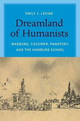 Dreamland of Humanists Warburg, Cassirer, Panofsky, and the Ham... 9780226272467