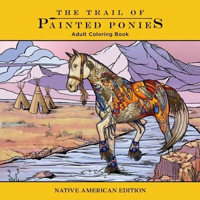 Trail of Painted Ponies Coloring Book Native American Edition 9781944515430
