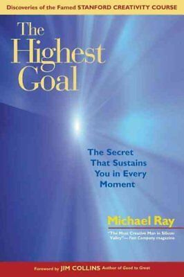 Highest Goal: The Secret That Sustains You in Every Moment by Michael Ray...