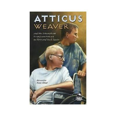 Atticus Weaver and His Triumphant Leap from Outcast to Hero and Back Again (L...