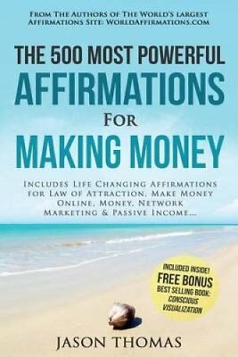 Affirmation the 500 Most Powerful Affirmations for Making Money: Includes...