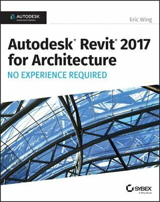 Autodesk Revit 2017 for Architecture No Experience Required 9781119243304