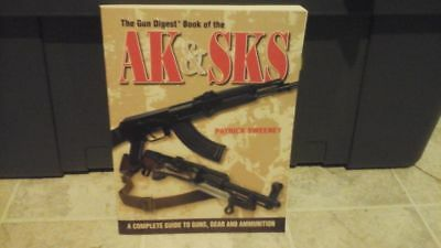 The Gun Digest Book of the AK and SKS : A Complete Guide to Guns, Gear and...