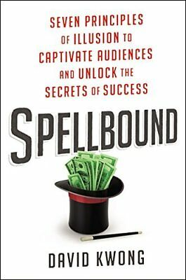 Spellbound - Seven Principles of Illusion to Captivate Audiences and Unlock the