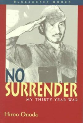 No Surrender: My Thirty Year War by Hiroo Onoda 9781557506634 (Paperback, 1999)