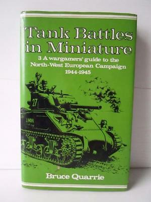 Tank Battles In Miniature. A Wargamers Guide by Bruce Quarrie Hardback